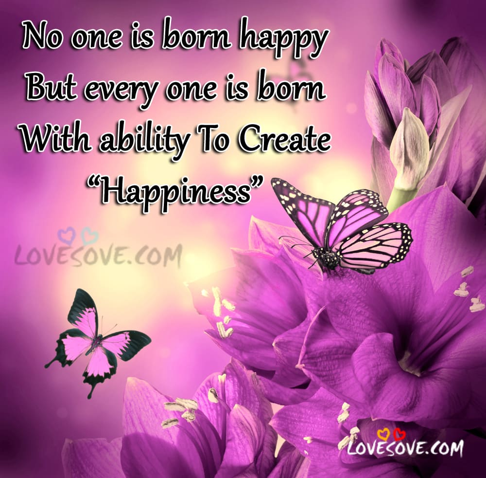 No one is born happy, Smile Quotes Images For Facebook