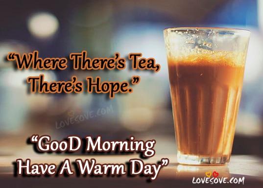 Where There's Tea - Tea Quotes, Good Morning Wishes, Tea Status, Best Tea Status For WhatsApp, Chai Quotes Images For Facebook, Good Morning Images