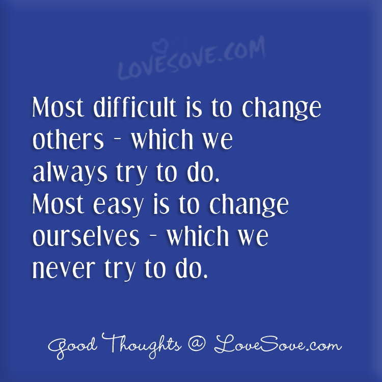 Most difficult is to change | Good Thoughts