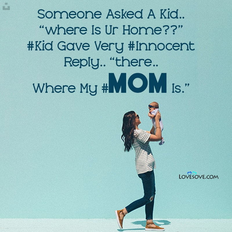 Someone asked a kid Where is Your home, , love status for mom lovesove