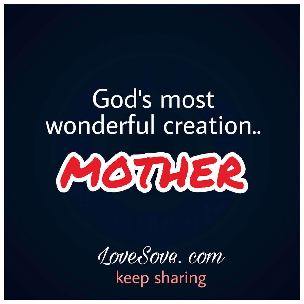 Mothers Love Quotes God's Most Wonderful Creation Mother  Lovesove