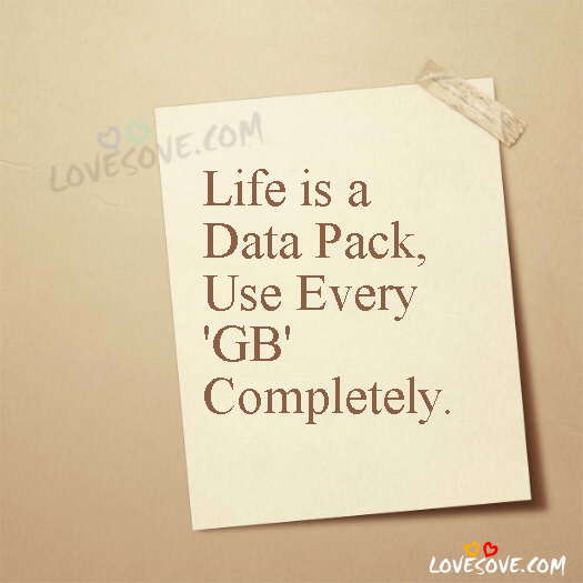Life Is A Data Pack Use Every Gb Completely