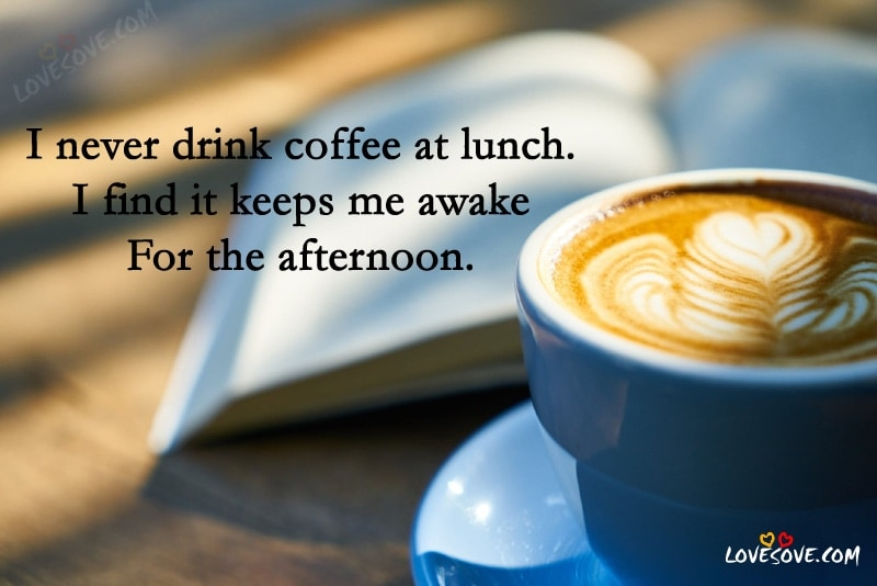 I Never Drink Coffee - Best Coffee Quotes Wallpapers, Best English Coffee Quotes, Images, Status For Coffee Lover, Coffee Quotes For Facebook, Coffee Quotes Images For WhatsApp Status, Tea Lover