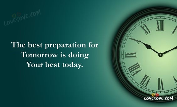 The Best Preparation For Tomorrow Inspirational Quotes About Life