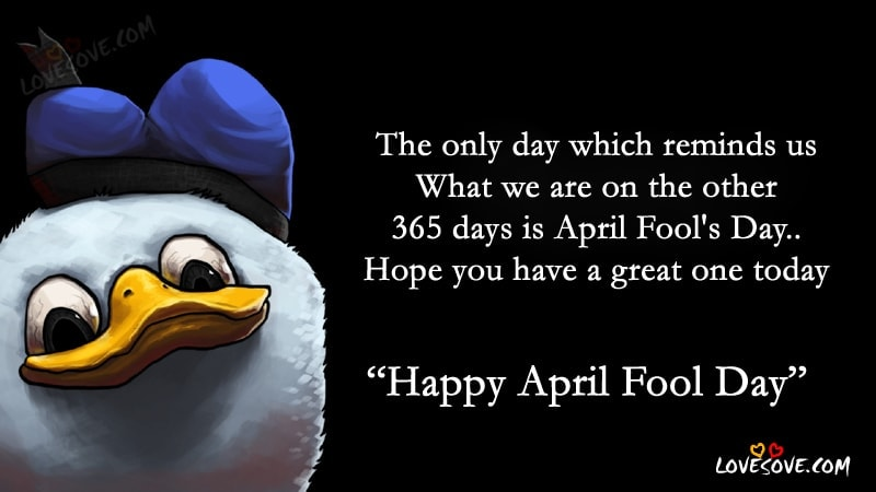 The Only Day Which Reminds - Happy April Fool Day SMS, Best Happy April Fool Day Wallpaper For Facebook, Happy April Fool Day status Messages For WhatsApp Status, Happy April Fool Day Images For Friends & Family