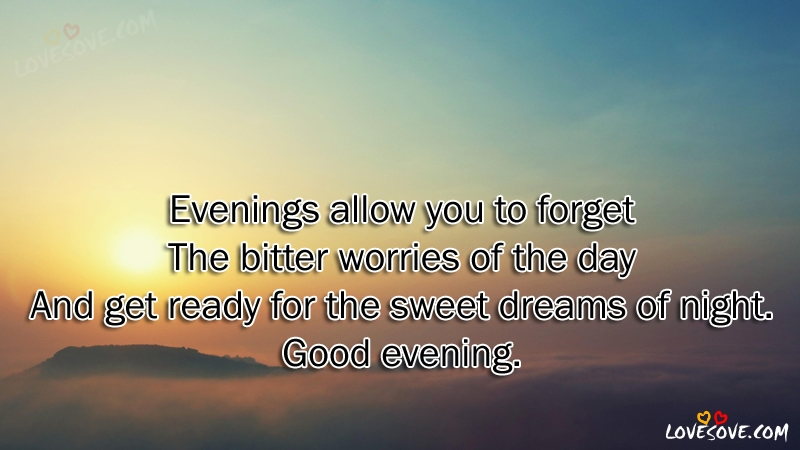 Evenings Allow You To Forget - Good Evening Wishes Images, Good Evening wishes images for facebook, Good Evening quotes for whatsapp status