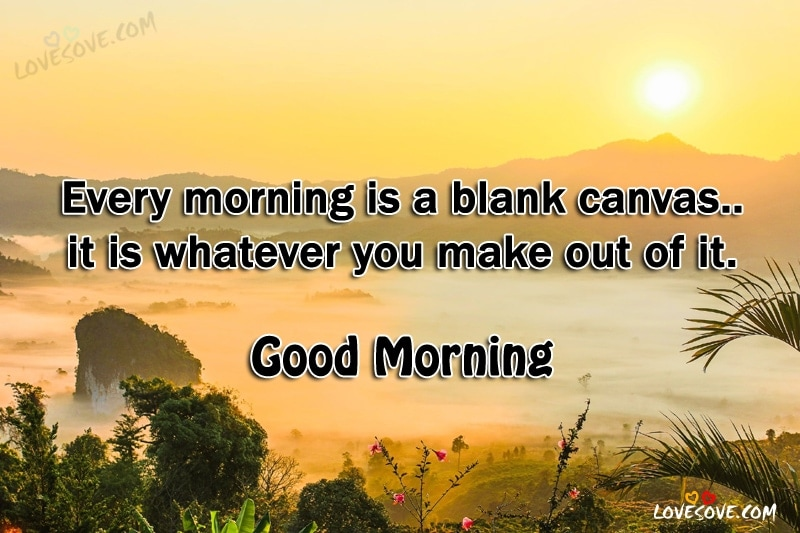 Every Morning Is A Blank Canvas - Good Morning Wishes, Good Morning QUotes image for facebook, good morning quotes for whatsapp status