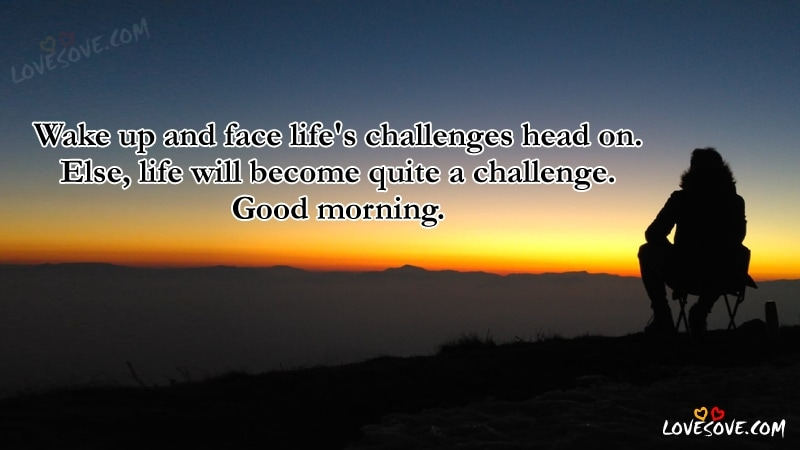 Wake Up And Face - Good Morning Quotes, Wishes, Images, Good Morning QUotes image for facebook, good morning quotes for whatsapp status