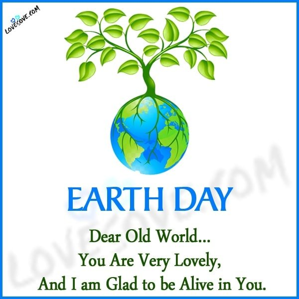 Earth Day Sayings, Best Earth Day Quotes, earth day quotes 2020, cute earth day quotes, planet earth quotes, environmental quotes and sayings, quotes on save earth, save the world quotes, Earth Day Message, Best Earth Day Status, Earth Day Wishes, Happy Earth Day 2020 Wishes, Best World Earth Day Quotes And Status, short message on earth day, earth day messages quotes, Happy Earth Day 2020, Earth Day Status, Earth Day Images, Happy Earth Day Status, Happy Earth Day Images, Earth Day 22 April, Our Earth Our Future Quotes