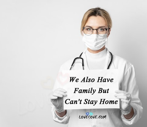 Say Thanks To Doctors, stay at home please, We also Have Family But Cannot stay home, Fight With Corona Virus Together
