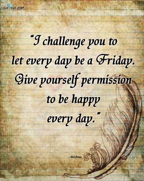 friday sayings, friday funny quotes, friday motivation, quotes for friday, friday morning quotes, funny friday quotes, friday quotes for work, friday work quotes, happy friday, friday thoughts, inspirational friday
