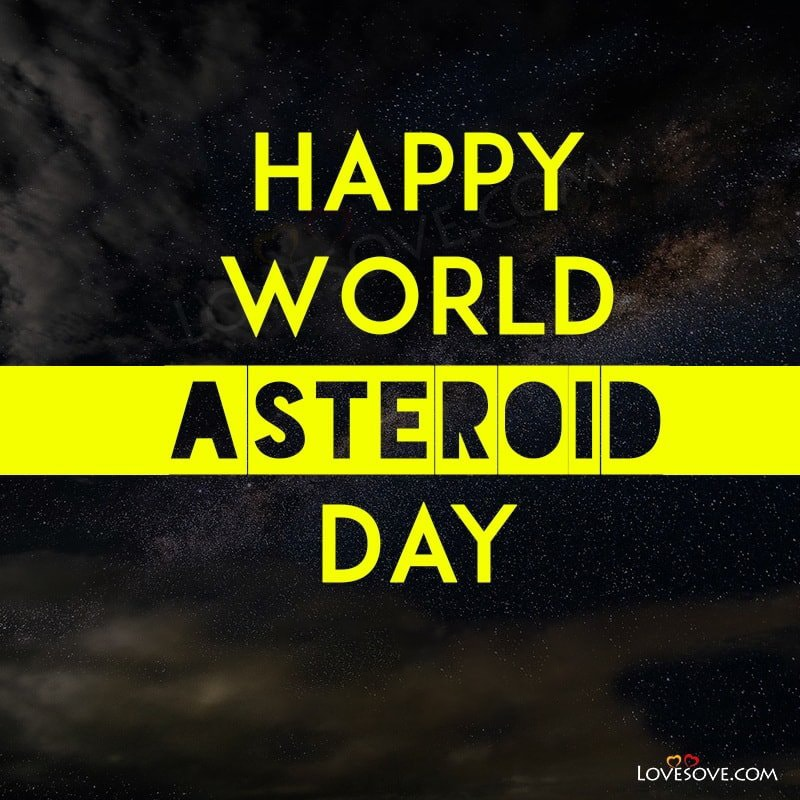 World Asteroid Day 2021 Quotes, , happy world asteroid day lovesove