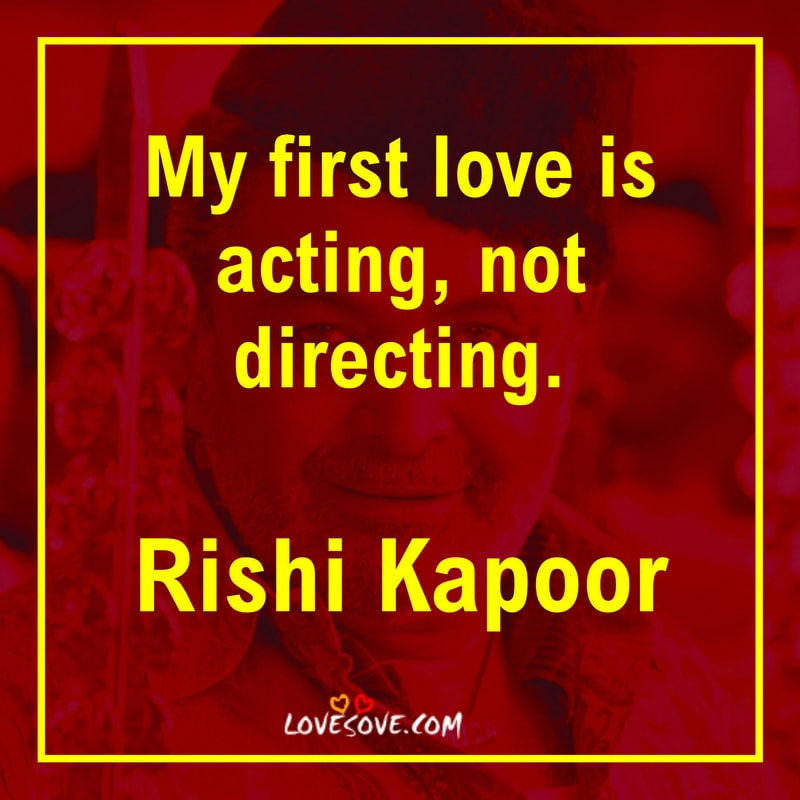 rishi kapoor quotes on love, actor rishi kapoor quotes, rishi kapoor quotes with pic, rishi kapoor famous quotes, rishi kapoor images, rishi kapoor latest pics, images of rishi kapoor