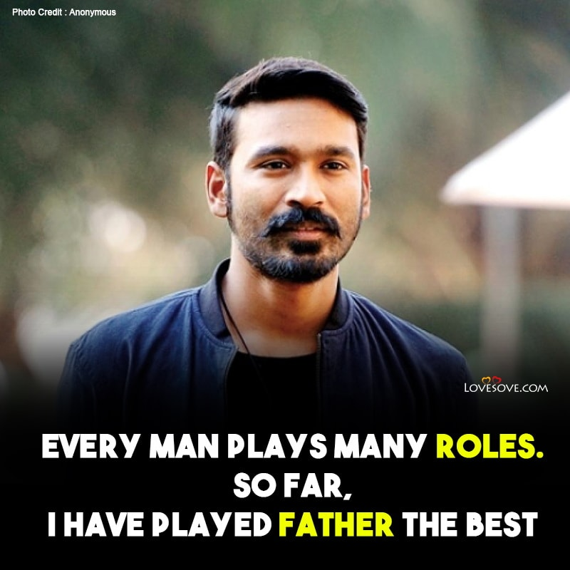 Dhanush Quotes, Dhanush Quotes About Life, Actor Dhanush Quotes, Tamil Actor Dhanush Quotes,