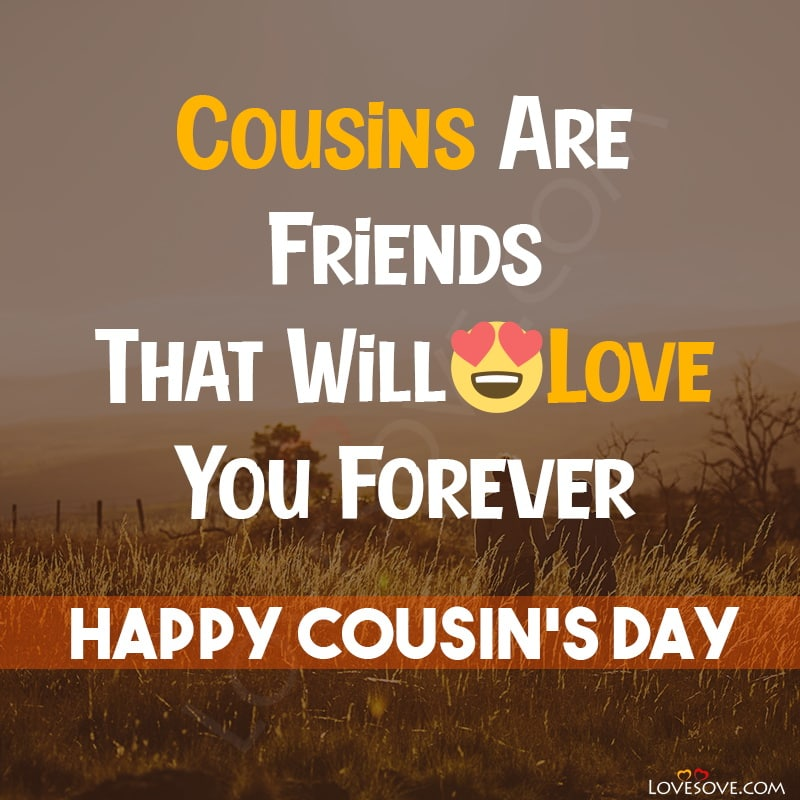 Happy Cousins Day Images, Happy Cousins Day Quotes, Happy Cousins Day Cards, Happy Cousins Day 2020 Quotes, Happy Cousins Day Wishes,