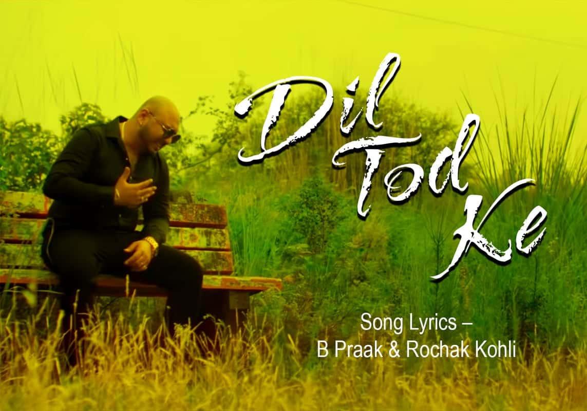 Dil Tod Ke Song Lyrics – B Praak & Rochak Kohli, Singer: B Praak, Lyrics Writer: Manoj Muntashir, Music Director: Rochak Kohli