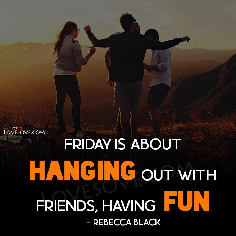 Best Friday Quotes, Awesome Friday Quotes, Happy Friday Quotes, Brilliant Happy Friday Quotes, Friday Quotes for A Great Day, Best Happy Friday Quotes images