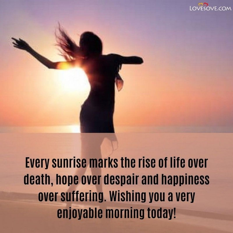 Every sunrise marks the rise of life, , good morning quotes images lovesove