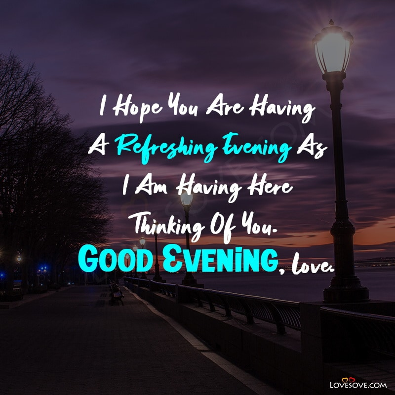 Evening Quotes, Good Evening Images And Quotes, Good Evening Quotes And Images, Evening Prayer Quotes, Evening Blessings Quotes, Evening Quotes For Him,