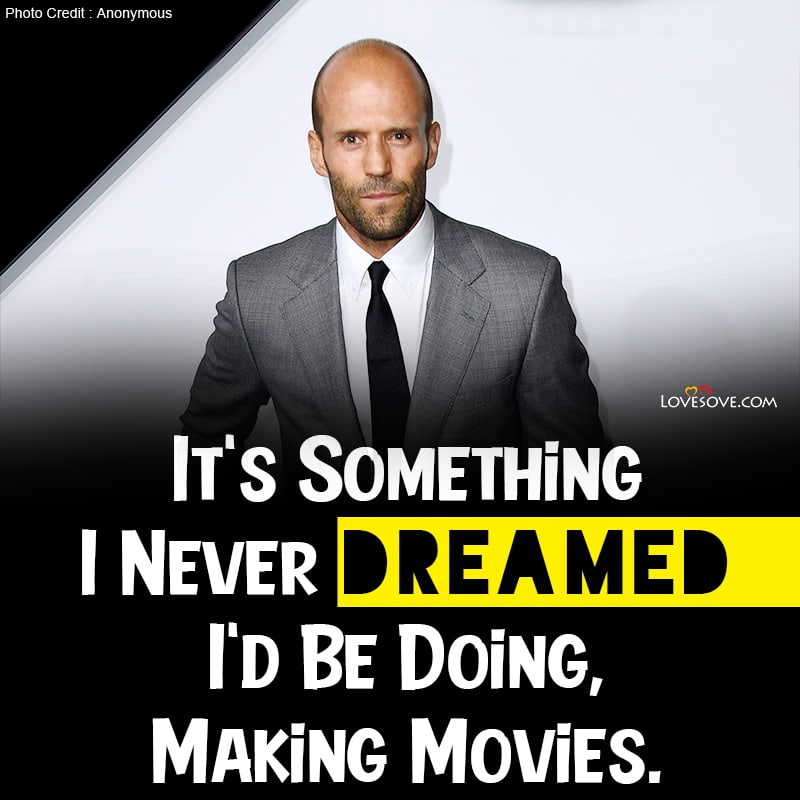 Jason Statham Best Quotes, Quotes Of Jason Statham, Jason Statham Funny Quotes, Quotes From Jason Statham, Jason Statham Quotes About Love, Jason Statham Quotes Images