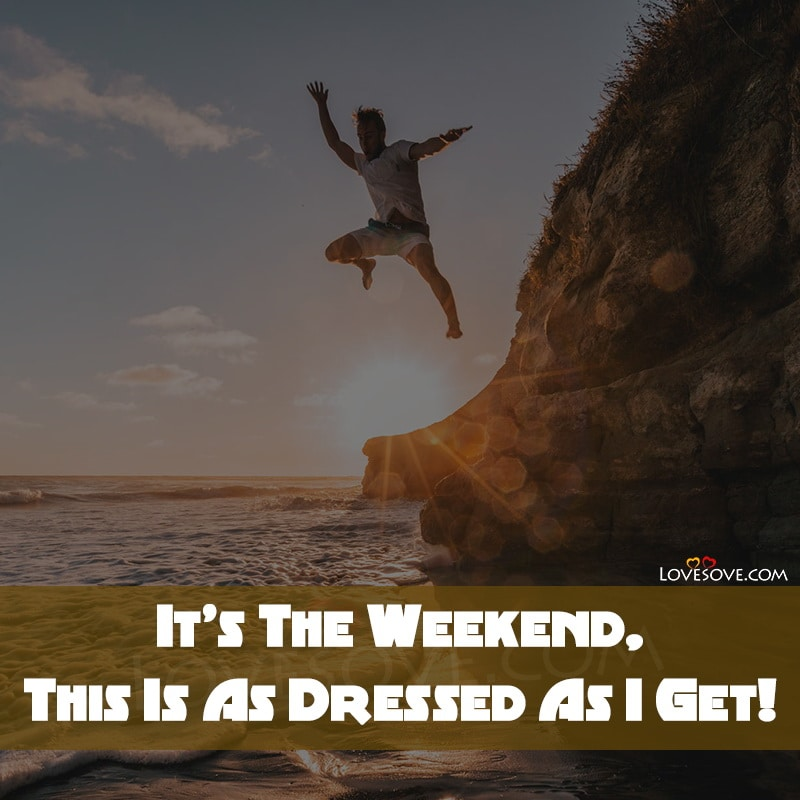 Working On Weekends Funny Quotes, Quotes About Weekends With Family, Thank God For Weekends Quotes, Weekends Are For Family Quotes, Weekends Are For Quotes, What Weekends Are For Quotes,