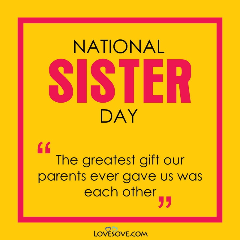 National Sister Day, National Sisters Day, Happy National Sister Day, National Sister In Law Day, Is Today National Sister Day,
