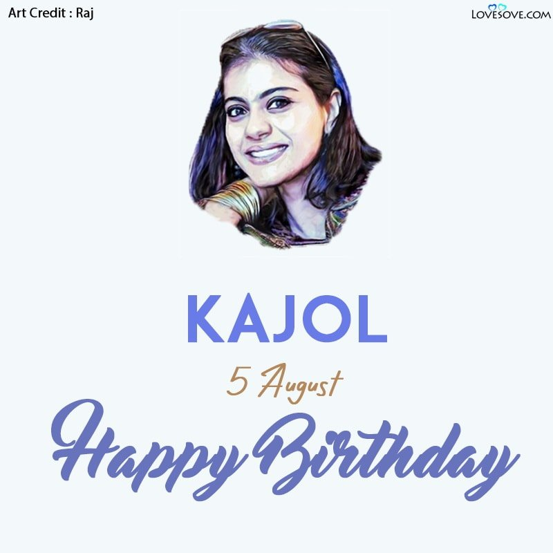 काजोल, Kajol Inspirational Quotes, Kajol Birthday Wishes, Status Images, Kajol Inspirational Quotes, happy birthday kajol maam lovesove