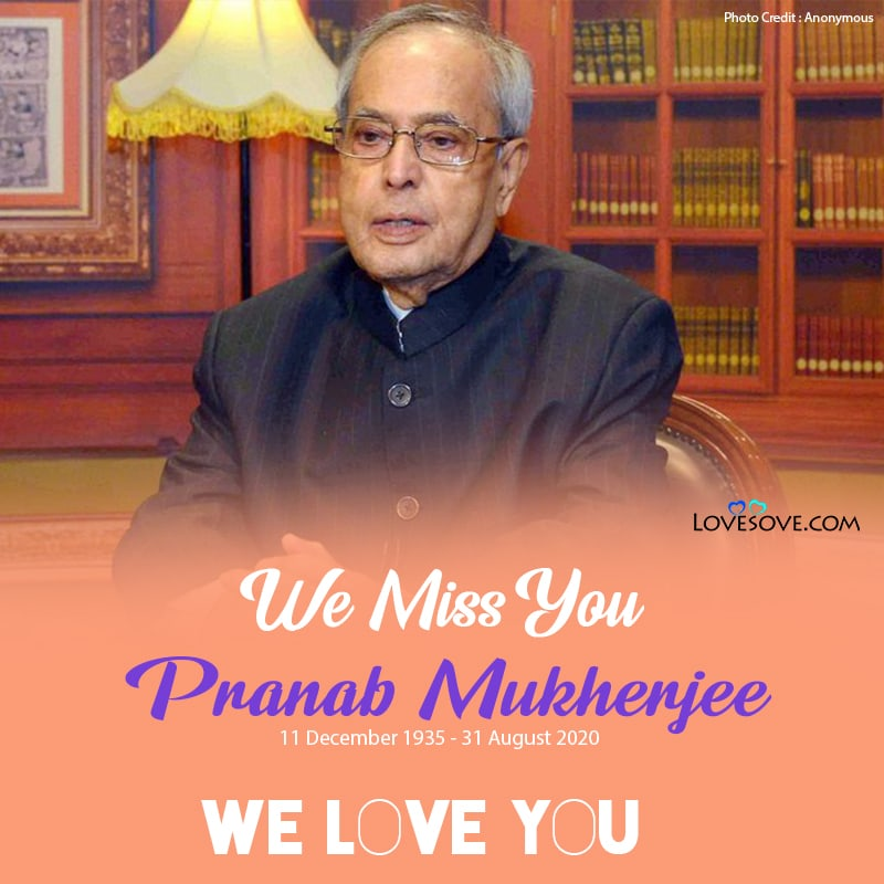 we love you Pranab Mukherjee sir. miss you Pranab Mukherjee, Pranab Mukherjee miss you, salute you sir Pranab Mukherjee, salute to Pranab Mukherjee