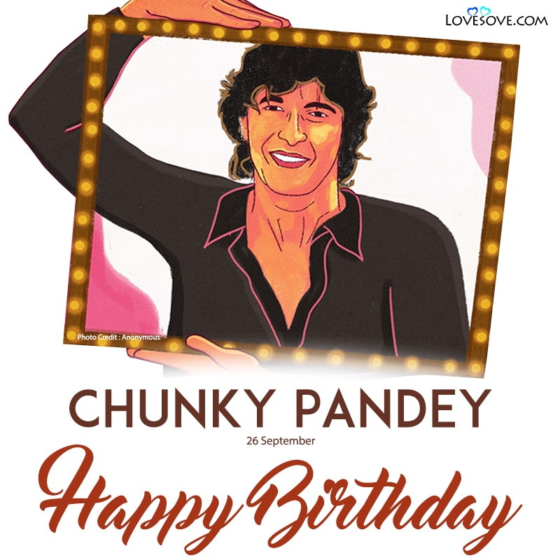 Chunky Pandey Birthday Wishes , Birthday Wishes For Chunky Pandey, Happy Birthday Chunky Pandey,