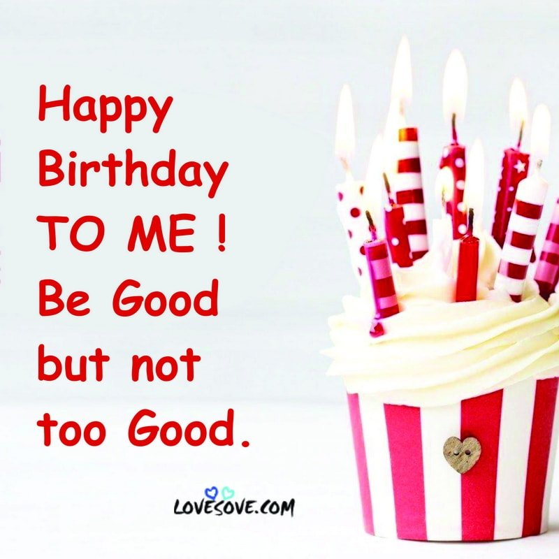 Happy Birthday Me To You Images, Happy Birthday To Me Full Hd Images, Happy Birthday To Me Lines, Happy Birthday To Me Quotes Images, Happy Birthday To Me Bible Quotes,