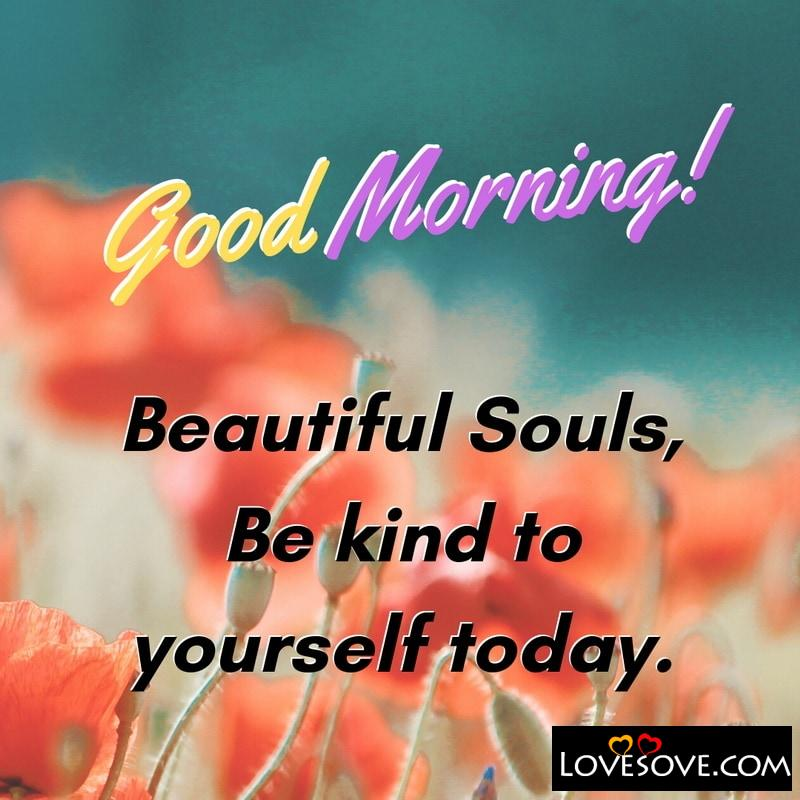 Beautiful Souls Be Kine To Yourself Today