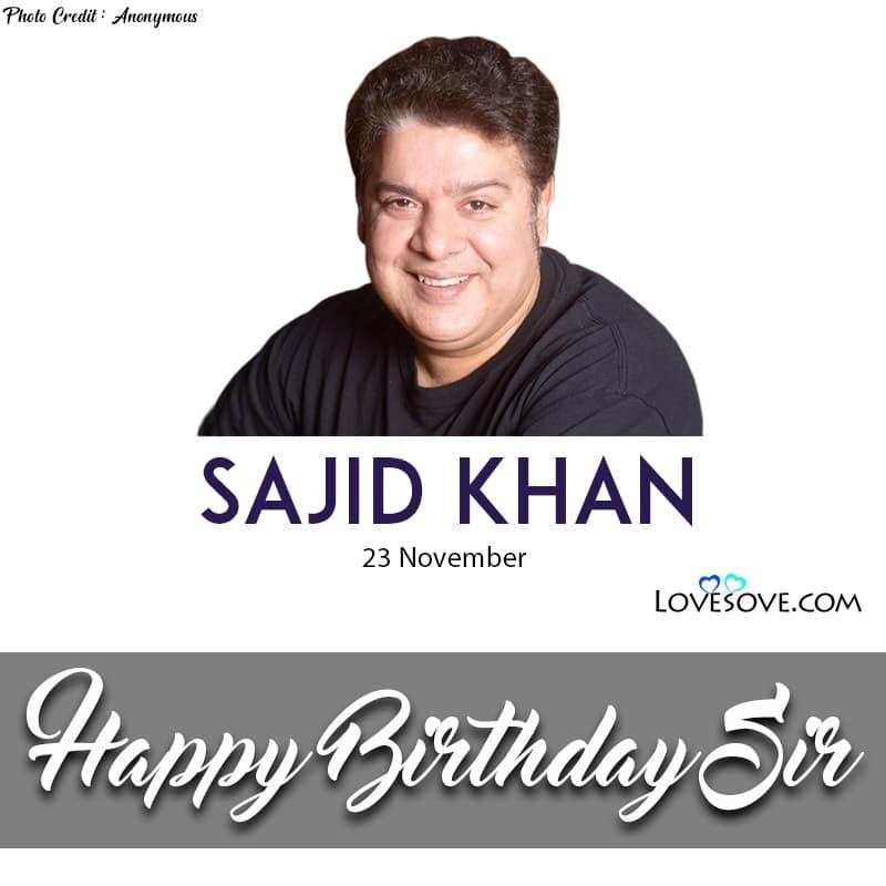 Happy Birthday Sajid Khan, Sajid Khan Happy Birthday, Birthday Wishes For Sajid Khan, Birthday Status To Sajid Khan, Sajid Khan Birthday Wishes,