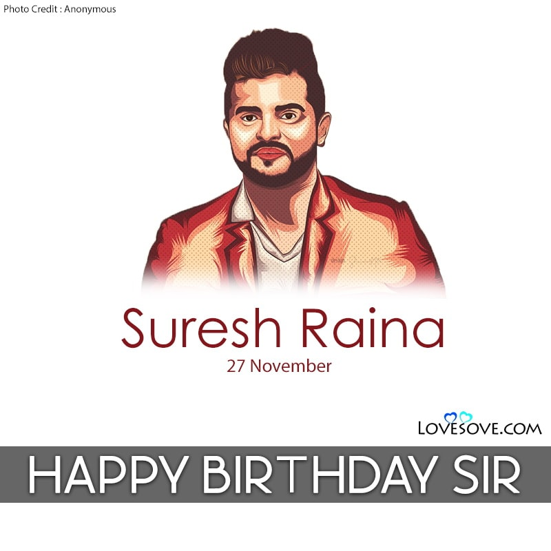 Happy Birthday Suresh Raina, Happy Birthday Suresh Raina Quotes, Happy Birthday Suresh Raina Photos, Happy Birthday Suresh Raina Images, Birthday Wishes For Suresh Raina, Suresh Raina Birthday Wishes,