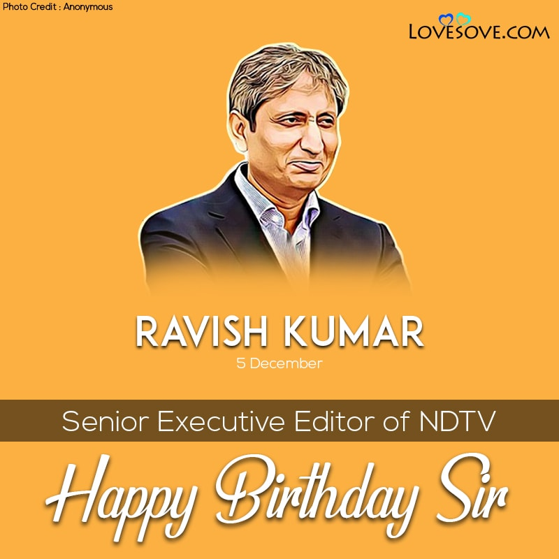 Ravish Kumar Famous Quotes, Ravish Kumar Happy Birthday, Ravish Kumar Famous Quotes, ravish kumar happy birthday sir lovesove