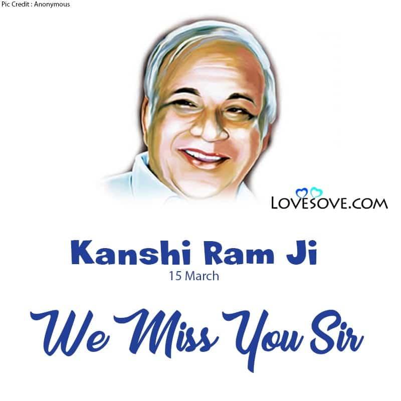 Kanshi Ram We Miss You Sir, Kanshi Ram We Love You Sir,