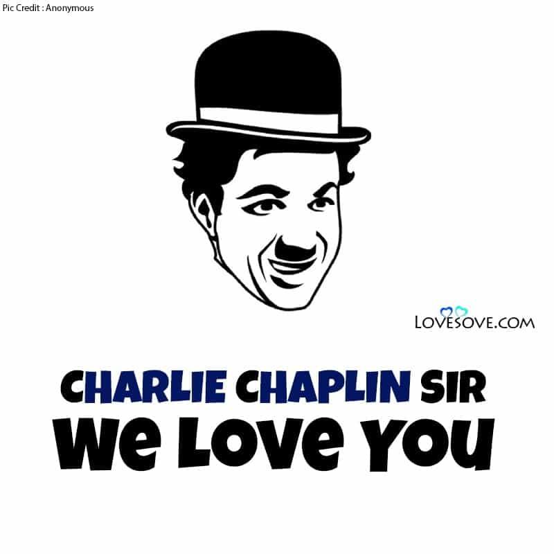 Charlie Chaplin Birthday Quotes, Charlie Chaplin Quotes On Laughter, Charlie Chaplin Quotes Pain, Charlie Chaplin Quotes On Love, Charlie Chaplin Quotes Love, Charlie Chaplin Quotes Love Is Enough, Charlie Chaplin Quotes Rain,