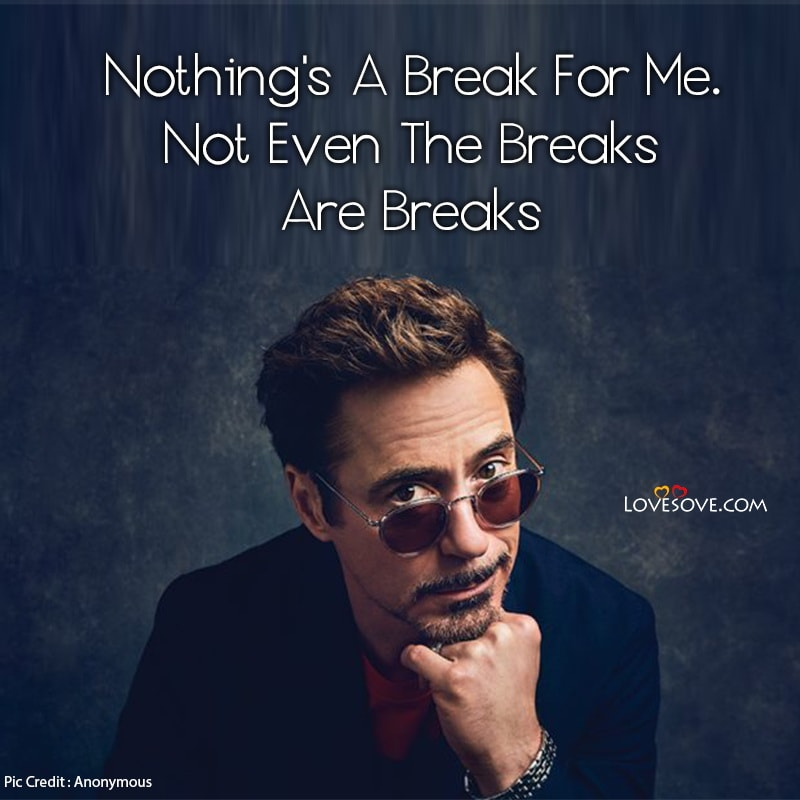 Robert Downey Jr Quotes Funny, Robert Downey Jr Quotes Sherlock Holmes, Robert Downey Jr Quotes From Tropic Thunder, Robert Downey Jr Movie Quotes, Robert Downey Jr Famous Quotes, Robert Downey Jr Character Quotes,