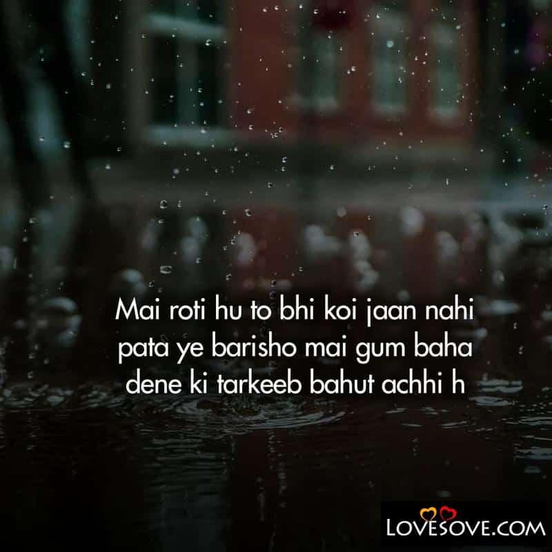 Main roti hu to bhi koi jaan nahin paata ye baarishon me gham, , sad status
