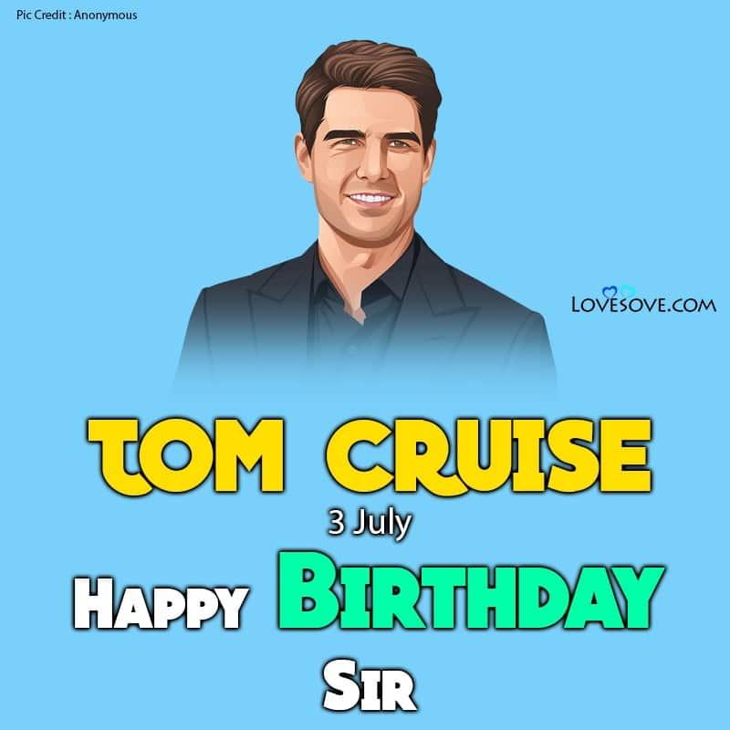Tom Cruise Happy Birthday, Birthday Wishes For Tom Cruise, Happy Birthday Tom Cruise,
