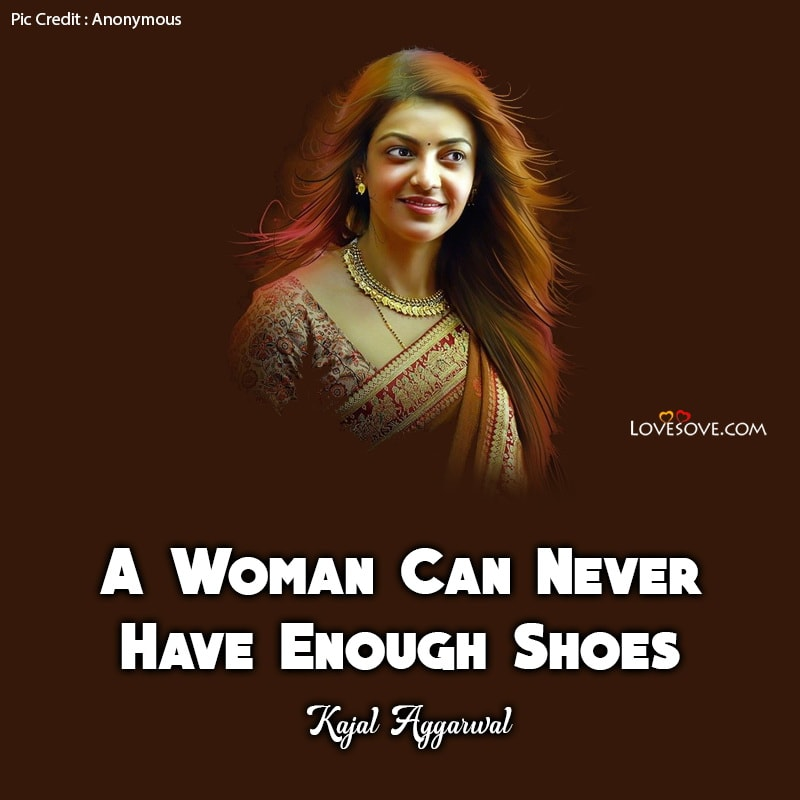 Kajal Agarwal Quotes, Kajal Quotes In English, Kajal Images With Quotes, Kajal Quotes Hindi, Kajal Aggarwal Quotes, Kajal Quotes Images,