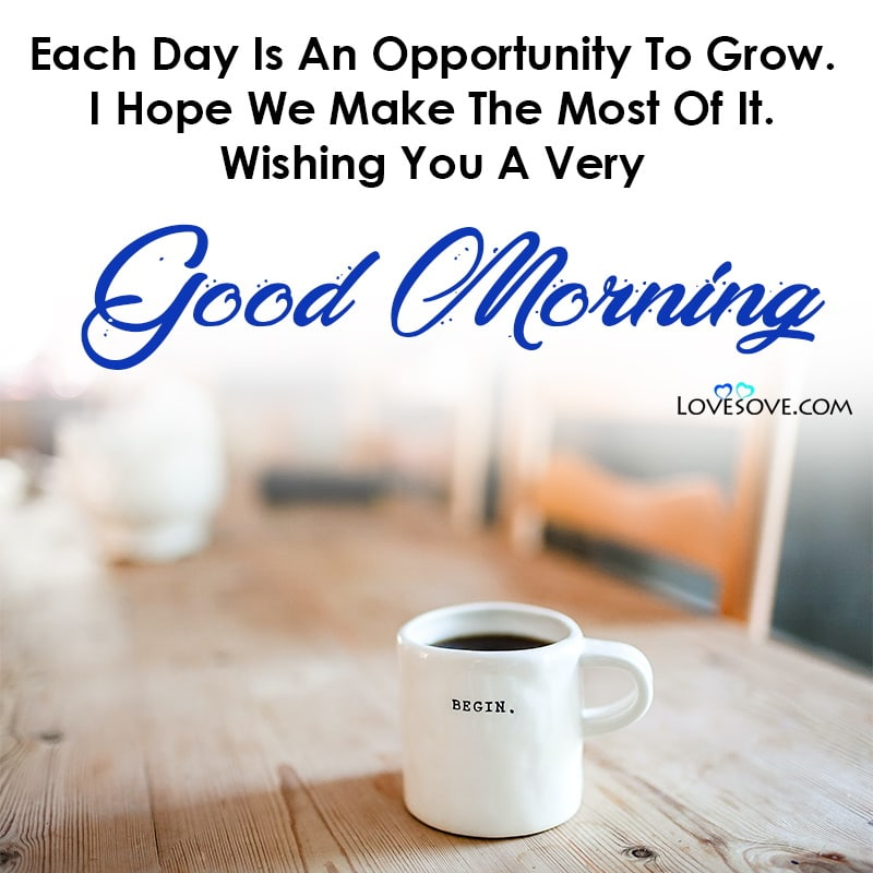 Each Day Is An Opportunity To Grow I Hope We Make, , good morning images quotes lovesove