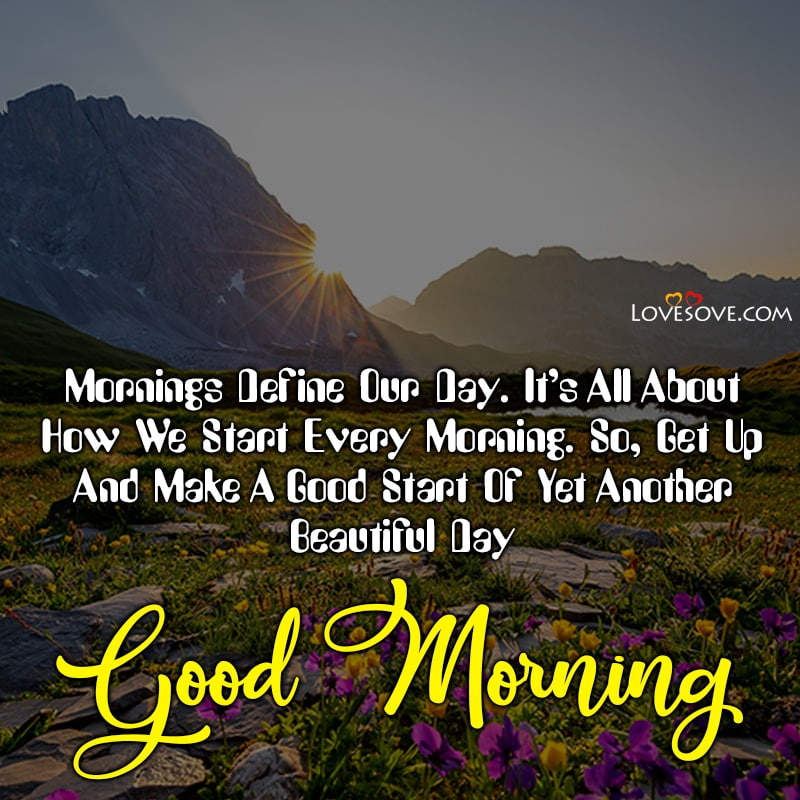 Mornings Define Our Day It's All About How We Start Every, , good morning message on life lovesove