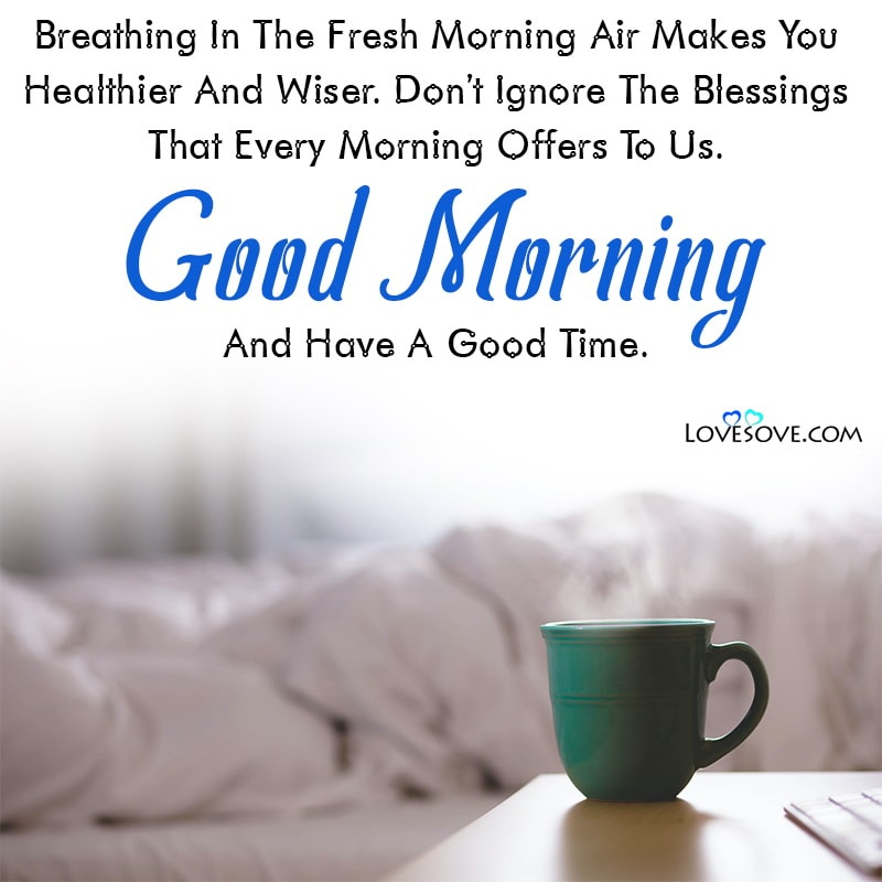 Breathing In The Fresh Morning Air Makes You Healthier And Wiser, , good morning message with coffee lovesove