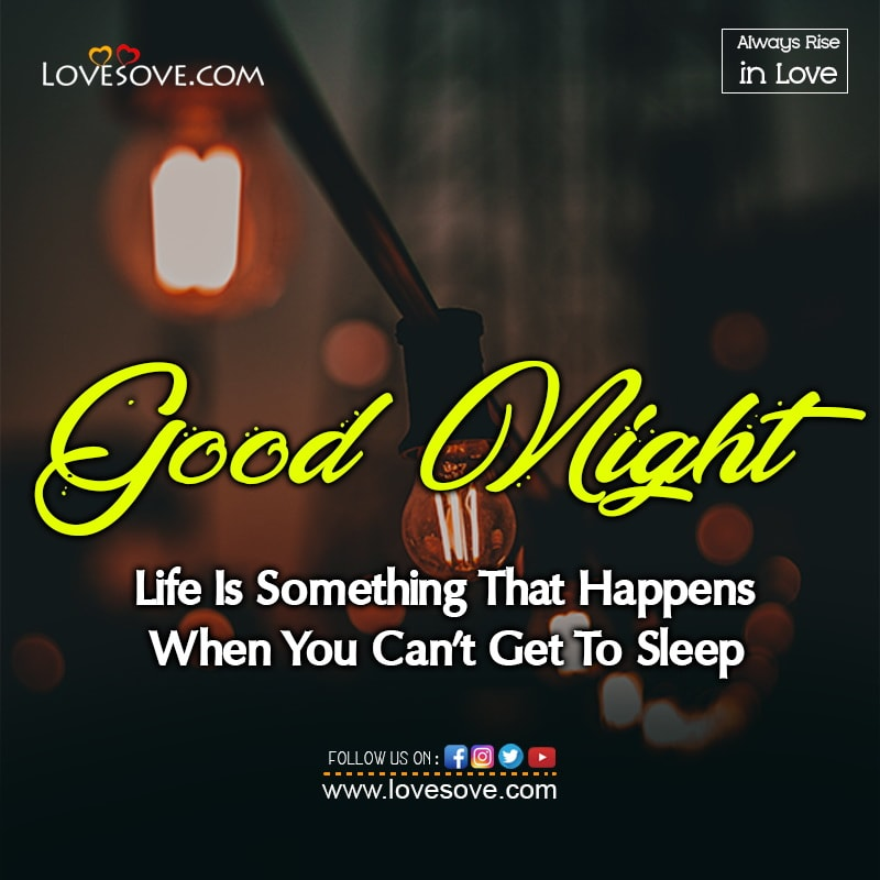 Life Is Something That Happens When You Can't Get To Sleep, , good night status for love lovesove