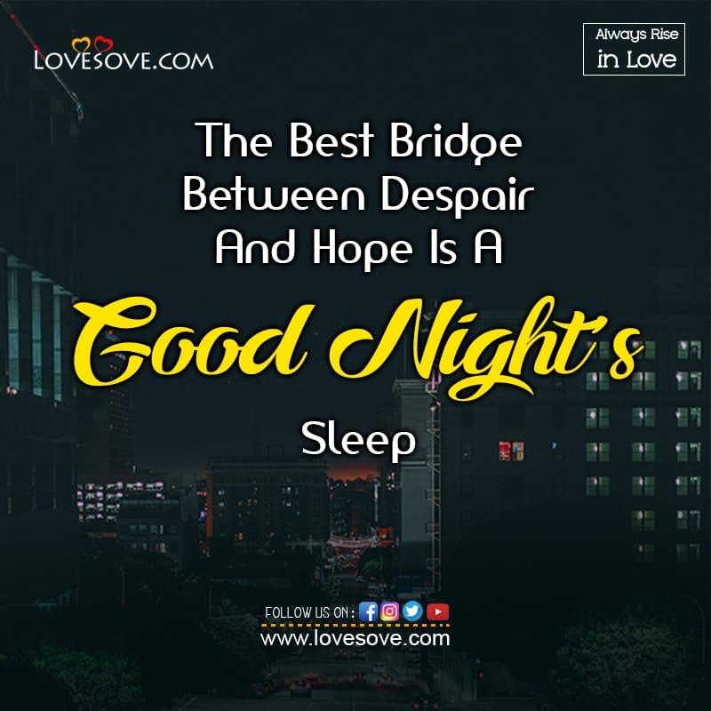 The Best Bridge Between Despair And Hope Is A, , good night status with love lovesove