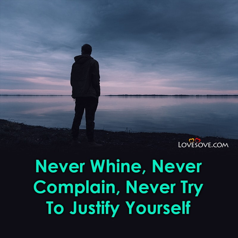 Never Whine Never Complain Never Try To Justify Yourself, , attitude status for boys lovesove