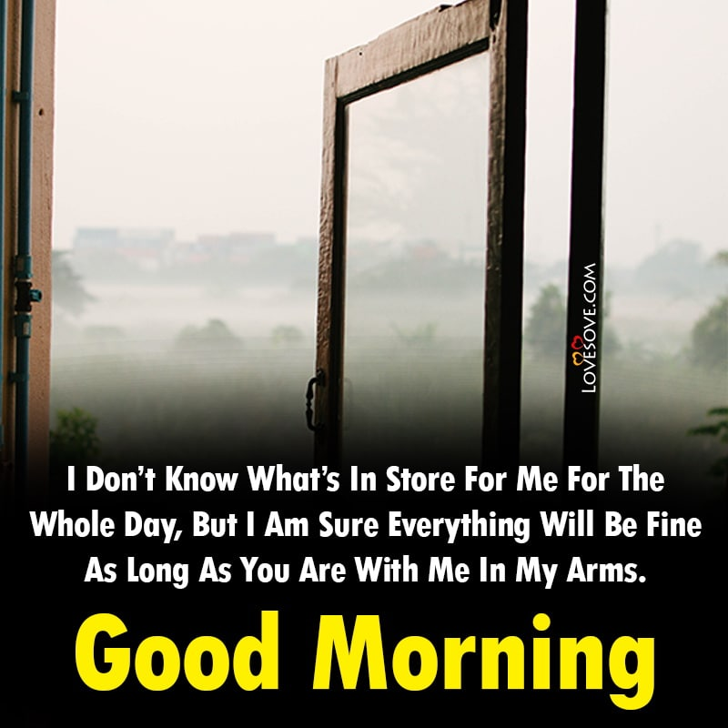I Don't Know What's In Store For Me For The Whole Day, , good morning thoughts about life lovesove